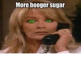 Sugar Brown Meme - 25 best memes about booger sugar booger sugar memes