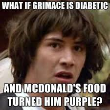 Diabetes Guy Meme - what if grimace is diabetic and mcdonald s food turned him purple