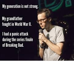 Breaking Bad Finale Meme - my generation is not strong my grandfather fought in world war ll i