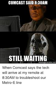 Comcast Meme - comcast said 830am still waiting meme generator ne when comcast
