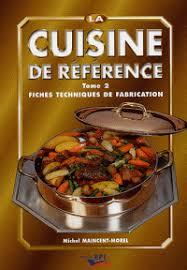 livre technique cuisine la cuisine de référence tome 2 fiches michel maincent morel