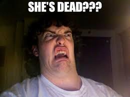Dead Meme - she s dead meme oh no meme 73573 page 79 memeshappen