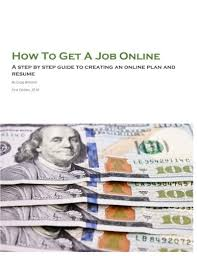 Creating An Online Resume by How To Get A Job Online A Step By Step Guide To Creating An