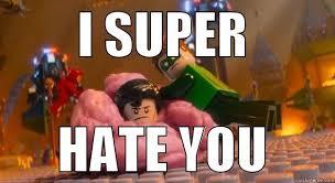 Lego Movie Memes - lego movie i super hate you quickmeme
