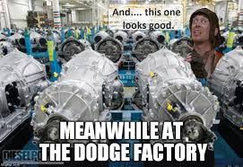 Factory Memes - 25 funny anti dodge memes that ram owners won t like