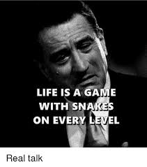 Real Talk Meme - life is a game with snakes on every level real talk life meme on me me