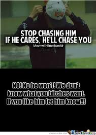 Chase You Meme - rmx if he cares he ll chase you by bakared77 meme center