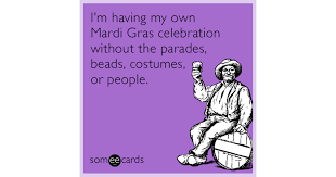 Fat Tuesday Meme - i m having my own mardi gras celebration without the parades beads