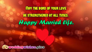 Happy Marriage Wishes May The Bond Of Your Love Be Strengthened At All Times Happy