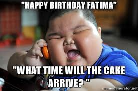 What Time Meme - happy birthday fatima what time will the cake arrive az meme