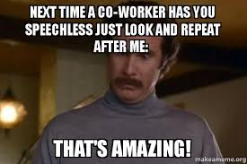 Me Next Time Meme - next time a co worker has you speechless just look and repeat