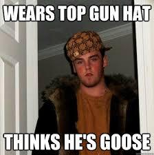 Top Gun Hat Meme - wears top gun hat thinks he s goose scumbag steve quickmeme