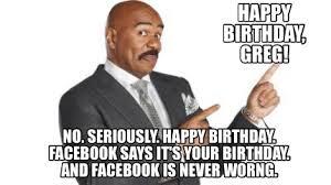 Greg Meme - meme creator happy birthday greg no seriously happy birthday