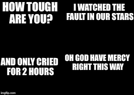 The Fault In Our Stars Meme - how tough are you meme imgflip
