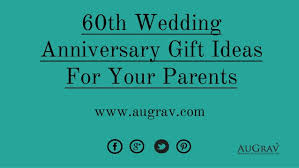 wedding anniversary gift ideas for 60th wedding anniversary gift ideas for your parents
