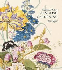 a natural history of english gardening 1650 1800 mark laird