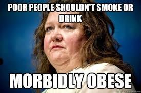 Obese Meme - poor people shouldn t smoke or drink morbidly obese spiteful