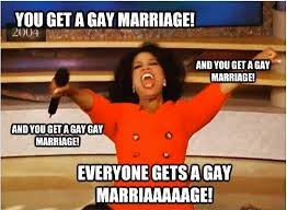 Gay Marriage Memes - oprah you get a gay marriage oprah s you get a car know your