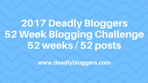 Challenge Deadly 52 Week Blogging Challenge 2017 Deadly
