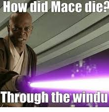 Mace Windu Meme - how did mace dien through the windu star wars meme on me me