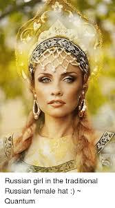 Russian Girl Meme - an russian girl in the traditional russian female hat quantum