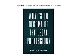 what s what s to become of the legal profession free acces
