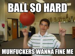 Ball So Hard Meme - wanna be me meme be best of the funny meme