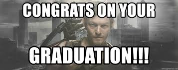 Daryl Walking Dead Meme - congrats on your graduation daryl dixon walking dead meme