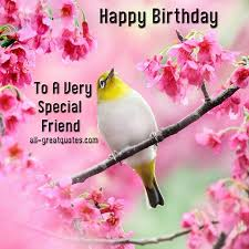 to a very special friend happy birthday birthday wishes special