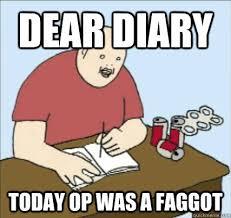 Op Meme - dear diary today op was a faggot baby cakes op quickmeme