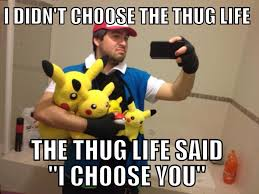 Ash Meme - i didn t choose the thug life ash from pokemon keith s blog