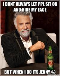 Sit On My Face Meme - dont always let ppl sit on and ride my face