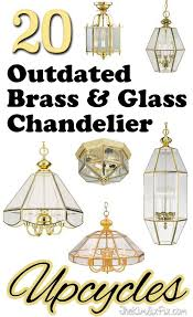 20 fantastic ideas for diy 20 reuse ideas for dated brass and glass chandeliers thrift