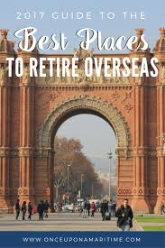 best places to retire overseas in 2017 once upon a maritime