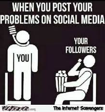 Memes Social Media - when you post your problems on social media sarcastic meme pmslweb