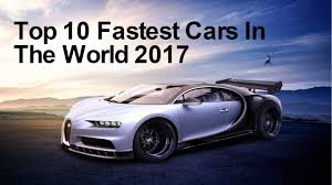 sport cars 2017 top 10 fastest cars in the world 2017 youtube