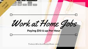 Graphic Design Works At Home Work From Home Jobs Paying 10 U0026 Up Per Hour Todays Work At Home Mom