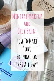 mineral makeup and oily skin make your foundation last all day