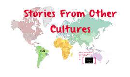 stories from other cultures by harriet allen on prezi