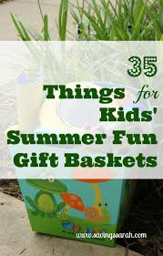 summer gift basket 35 things for kids summer gift baskets earning and saving