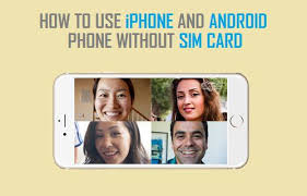 how to on android phone without the phone how to use iphone android phone without sim card