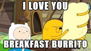 Burrito Meme - i love you breakfast burrito meme on imgur