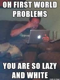 Memes First World Problems - memes first world problems 28 images first world problems meme