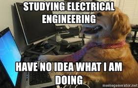 Electrical Engineer Meme - studying electrical engineering have no idea what i am doing i
