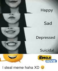 Stealing Memes - happy sad depressed suicidal the movie i steal meme haha xd