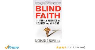 Members Of Blind Faith Blind Faith The Unholy Alliance Of Religion And Medicine Richard