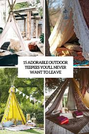 15 adorable outdoor teepees you u0027ll never want to leave shelterness