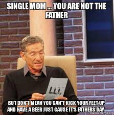 Single Mom Meme - single mom you are not the father but don t mean you can t