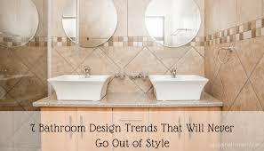 bathroom design trends bathroom design trends that will never go out of style