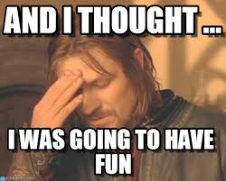 Have Fun Meme - and i thought frustrated boromir meme on memegen